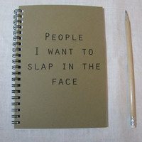 People I want to slap in the face- 5 x 7 journal