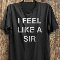 Funny Meme T Shirt, I Feel Like A Sir T Shirts Funny Fashion Tops, Instagram fashion funny tops, #ootd, #instafashion, #hipster, #wiwt