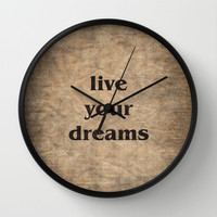 Live Your Dreams Wall Clock by LacyDermy