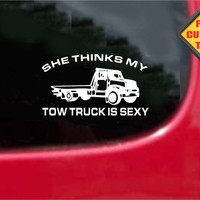 She Thinks My Tow Truck Is Sexy Sticker Decal 20 Colors To Choose From.