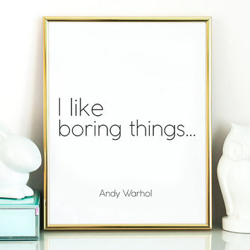 "Warhol Quote ""I like boring things"" Warhol Quotation Andy Warhol print Andy Warhol poster Andy Warho Art Minimalist print"