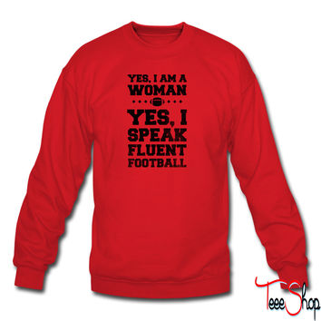 Yes I Am A Woman Yes I Speak Fluent Football sweatshirt