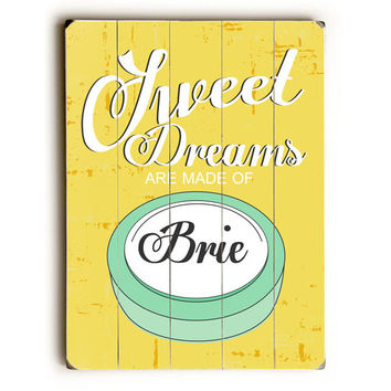 Sweet Dreams Are Made Of Brie by Artist Ginger Oliphant Wood Sign