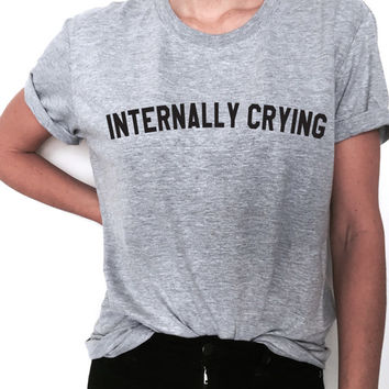 internally crying Tshirt Fashion funny slogan womens girls sassy cute gift for daughter sister tumblr instagram tops