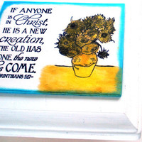 New Creation Plaque.  If anyone is in Christ, he is a new creation, the old has gone, the new has come. 2 Corinthians 5:17