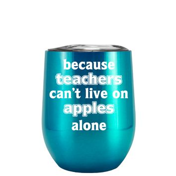 Because Teacher Cant Live on Apples Alone on Translucent Teal 12 oz Stemless Wine Tumbler