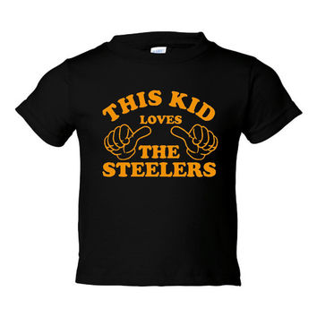 This Kid Loves The Steelers Great Steelers Fan T Shirt For Infants 6 Months Thru Kids XL Great Gift For Steelers Fans