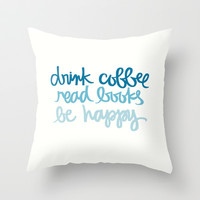 drink coffee, read books, be happy Throw Pillow by writtenforyou