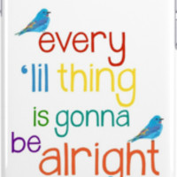 Every Lil Thing is Gonna Be Alright