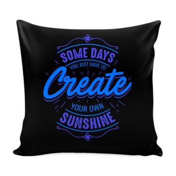 Some Days You Just Have To Create Your Own Sunshine Inspirational Motivational Quotes Decorative Throw Pillow Cases Cover(9 Colors)