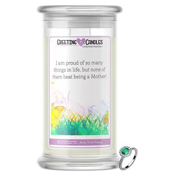 I Am Proud Of So Many Things In Life, But None Of Them Beat Being A Mother! Jewelry Greeting Candle
