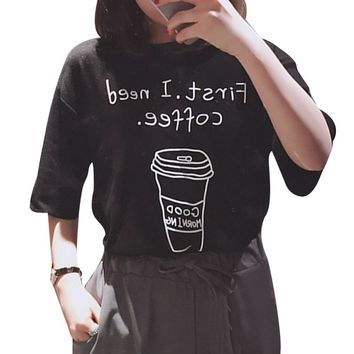 Reversible First I Need Coffee T-Shirts - Women's Crew Neck Novelty Top Tee