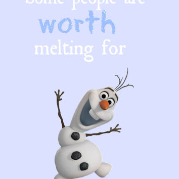 Frozen Olaf Some People Are Worth Melting For Digital Printable - 8x10 Digital File