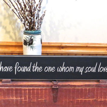 I have found the one whom my soul loves - wood sign - love sign - anniversary gift - wedding gift