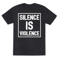 SILENCE IS VIOLENCE T-SHIRT