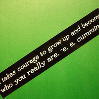 e. e. cummings It takes courage to grow up and become who you really are bumper sticker vinyl