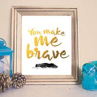 You make me brave  feather // Home  Printable // Instant Download //  Gold Foil Print  // Bethel Music // Art Gallery