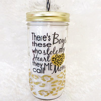 There's These Boys who Stole My Heart They Call me Mom * Mason jar Tumbler * Personalized tumbler * birthday gift * Cheetah tumbler *
