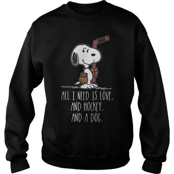 Snoopy all I need is love and hockey and a dog shirt Sweatshirt Unisex