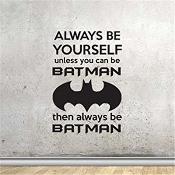 Batman Dark Knight gift Christmas Always Be Yourself Unless you can be Batman Wall Decal Sticker Boy Room Art Wall Stickers #M115 AT_71_6