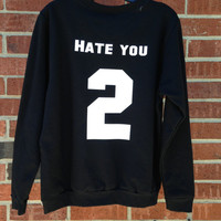Hate You 2 Hate You Too Black Jersey Baseball Team Sweatshirt Tumblr shirt Unisex Men Women Sweatshirt