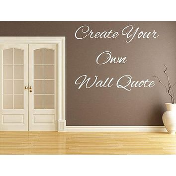 Create Your Own Wall Decal - Custom Wall Decals Quotes, Custom Vinyl Letters, Custom Vinyl Lettering Custom Wall Sayings Custom Decal