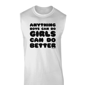 Anything Boys Can Do Girls Can Do Better Muscle Shirt  by TooLoud