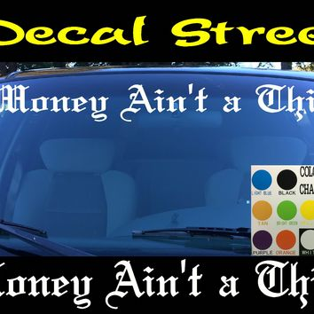Money Ain't A Thing Windshield Visor Die Cut Vinyl Decal Sticker Old English