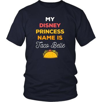 Funny T Shirt - My disney princess name is Taco Belle
