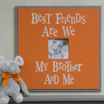 Orange and Gray Baby Nursery Decor 16x16  Picture Frame Kids Sign - Best Friends Are We My Brother And Me - Children's Room Wall Hanging