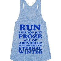 RUN LIKE YOU JUST FROZE ALL OF ARENDELLE