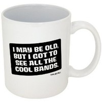 Funny Guy Mugs I May Be Old, But I Got To See All The Cool Bands Coffee Mug