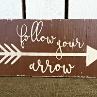 FOLLOW YOUR ARROW Rustic Sign / Bohemian Sign Decor / FREE Shipping