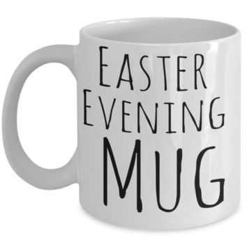 Easter Evening Mug Easter Lunch Mug Inspiration Mug White Coffee Cup 2017 2018 Gifts For Him Her Family Grandparent Grandma Granddad Wive Husband Couples Fun Coffee Cups Funny Holiday Sayings Mugs