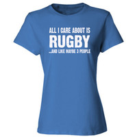 All i Care About Rugby And Like Maybe Three People tshirt - Ladies' Cotton T-Shirt