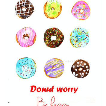 Donut illustration print , donuts art print , wall art , with qoute Donut worry , be happy