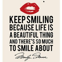 Keep smiling because life is a beautiful thinh ... - inspiring picture on Favim.com