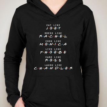 "Friends TV Show F.R.I.E.N.D.S ""Eat like Joey, Dress Like Rachel, Cook like Monica, Live like Phoebe, Love Like Ross, Laugh like Chandler"" Unisex Adult Hoodie Sweatshirt"