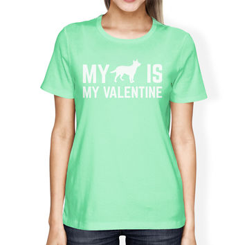 My Dog My Valentine Women's Mint T-shirt Cute Valentine's Gifts