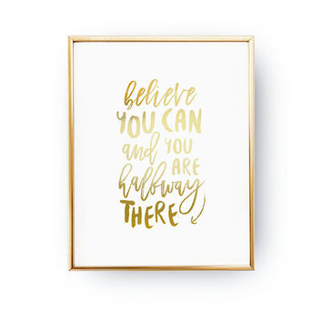 Believe You Can and You Are Halfway There, Typography Print, Believe Quote, Office Art, Quote Art, Workout Print, Real Gold Foil, Home Decor