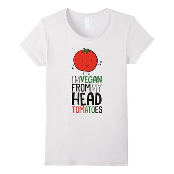 I'm Vegan Shirt From My Head Tomatoes Funny Wordplay Text