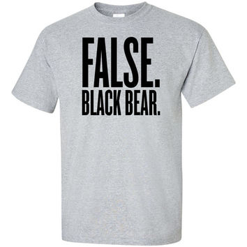False. Black Bear. T-Shirt