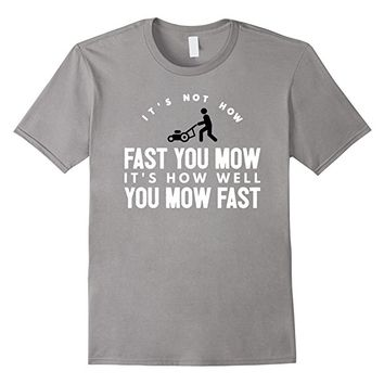It's Not How Fast You Mow Quote T-shirt Tee
