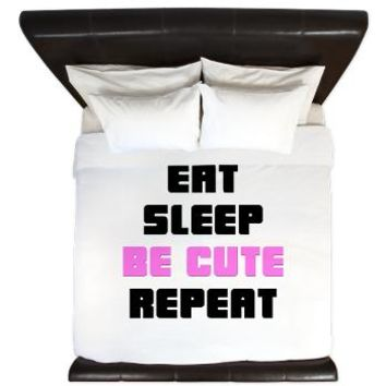 Eat Sleep Be Cute Repeat King Duvet - Girl Tease