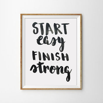 Quote Print - State Easy Finish Strong Poster. Motivational. Inspirational. Black and White. Typography. Calligraphy. Office Art.