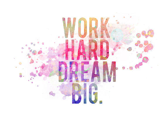 Quotes About Hard Work And Dreams: Work Hard, Dream Big Modern Watercolor From MadamePrint On