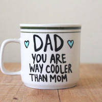 dad you are way cooler than mom cute mug funny kitchen coffee cup fathers day birthday love tea cup