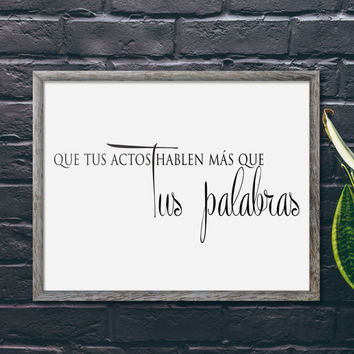 Que tus actos hablen mas que tus palabras Printable Wall Art spanish home decor poster INSTANT DOWNLOAD español decoracion pared poster