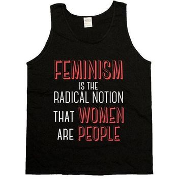 Feminism Is The Radical Notion That Women Are People -- Unisex Tanktop