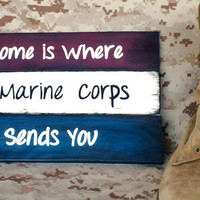 "Wood Sign ""Home Is Where the Marine Corps Sends You"""
